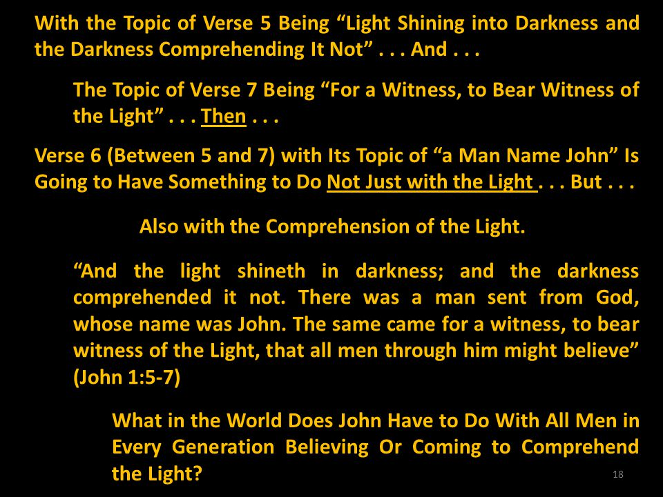 With the Topic of Verse 5 Being Light Shining into Darkness and the Darkness Comprehending It Not . . . And . . .
