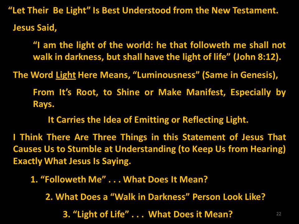 Let Their Be Light Is Best Understood from the New Testament.