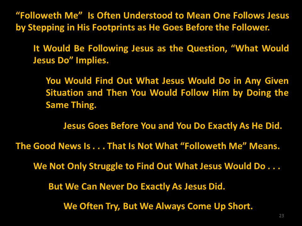 Followeth Me Is Often Understood to Mean One Follows Jesus by Stepping in His Footprints as He Goes Before the Follower.