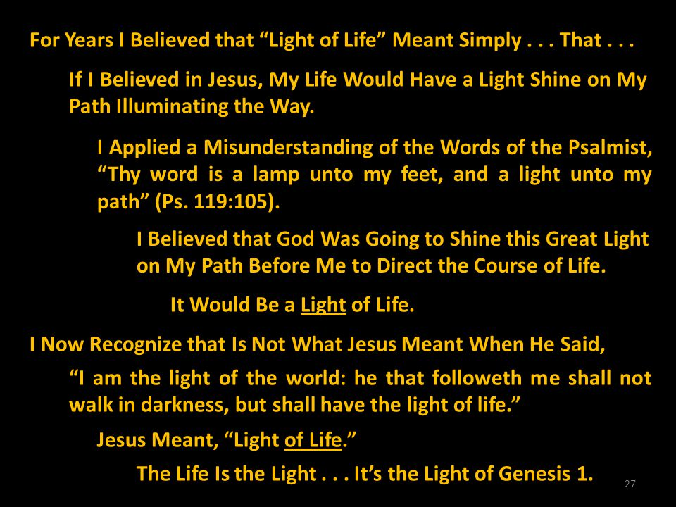 For Years I Believed that Light of Life Meant Simply . . . That . . .