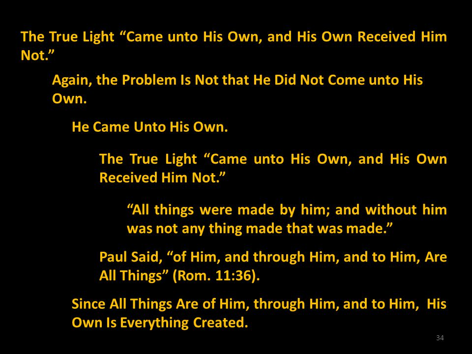 The True Light Came unto His Own, and His Own Received Him Not.