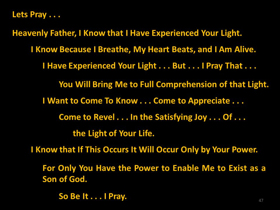 Lets Pray . . . Heavenly Father, I Know that I Have Experienced Your Light. I Know Because I Breathe, My Heart Beats, and I Am Alive.