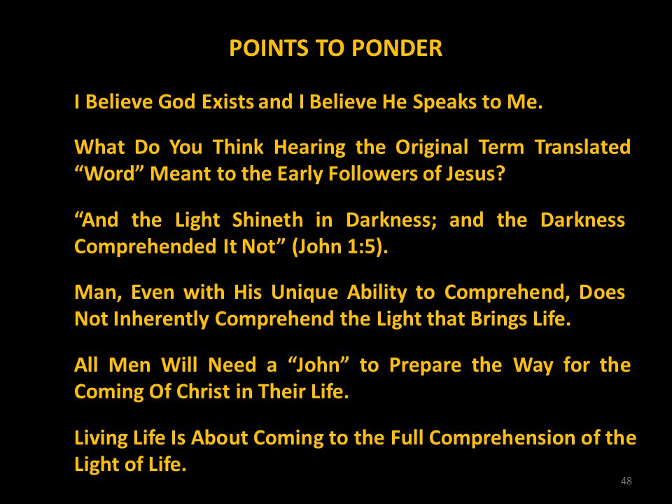 POINTS TO PONDER I Believe God Exists and I Believe He Speaks to Me.