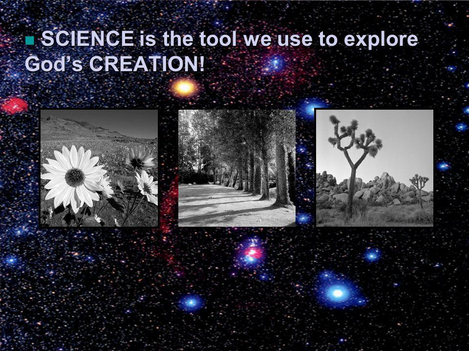 SCIENCE is the tool we use to explore God's CREATION!