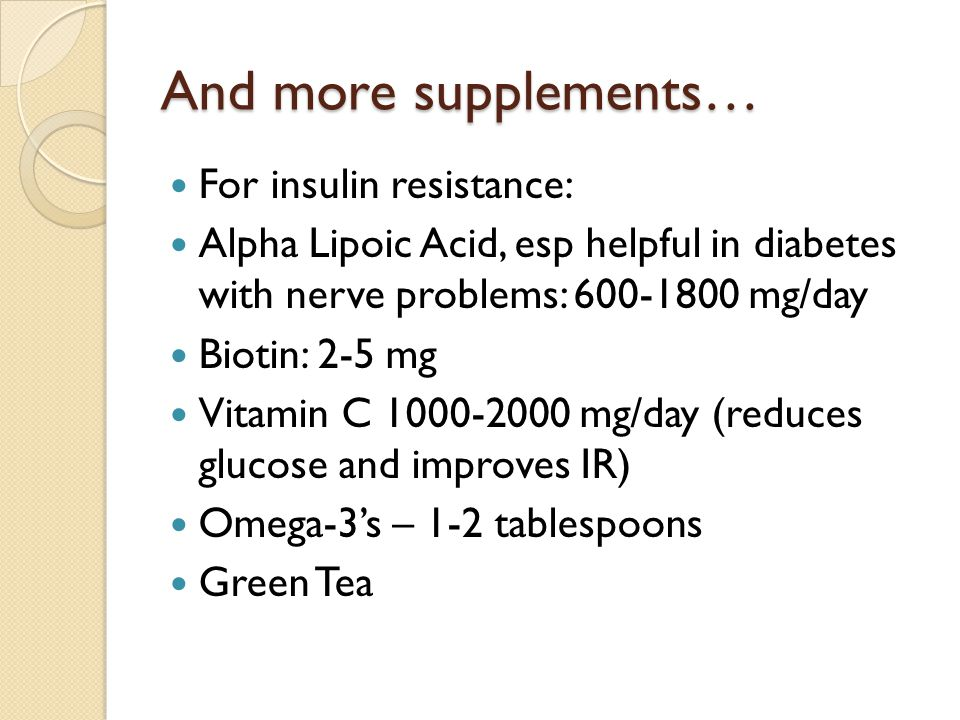 And more supplements… For insulin resistance: