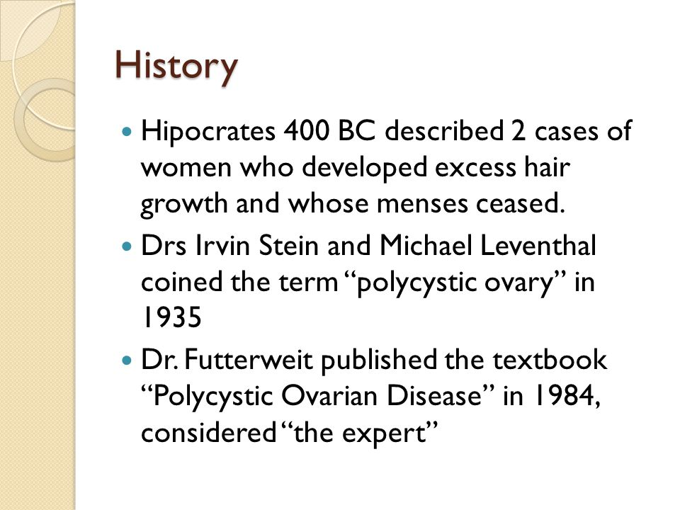 History Hipocrates 400 BC described 2 cases of women who developed excess hair growth and whose menses ceased.