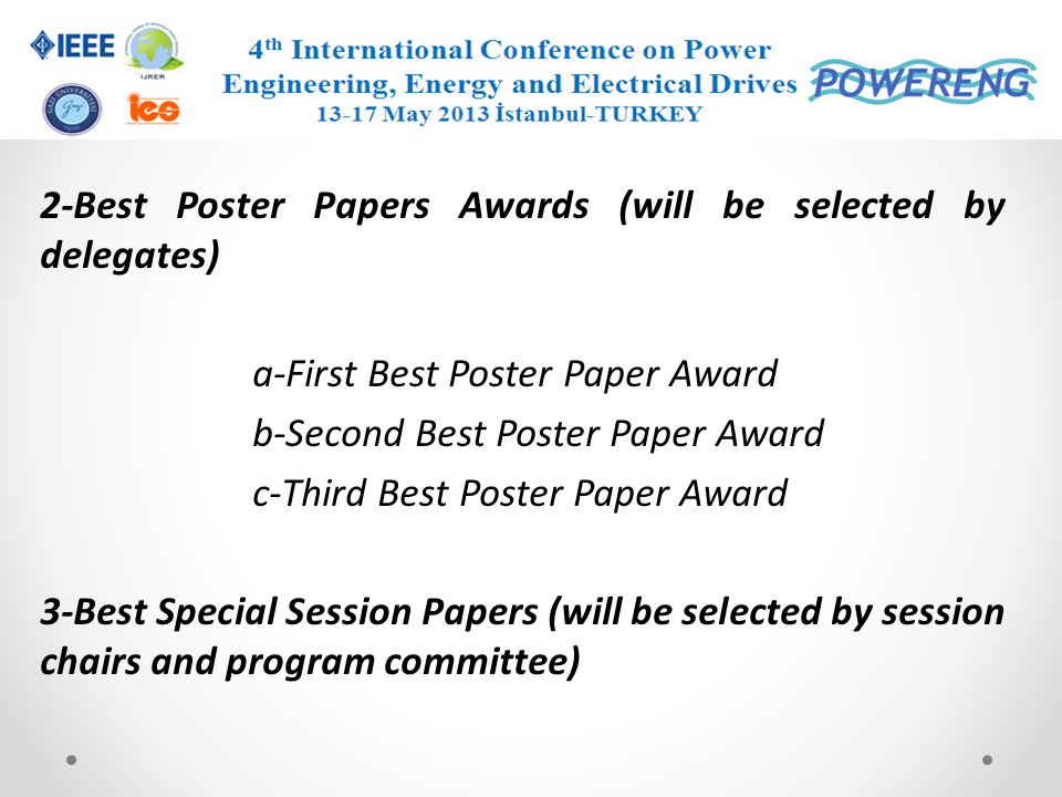 2-Best Poster Papers Awards (will be selected by delegates) a-First Best Poster Paper Award b-Second Best Poster Paper Award c-Third Best Poster Paper Award 3-Best Special Session Papers (will be selected by session chairs and program committee)