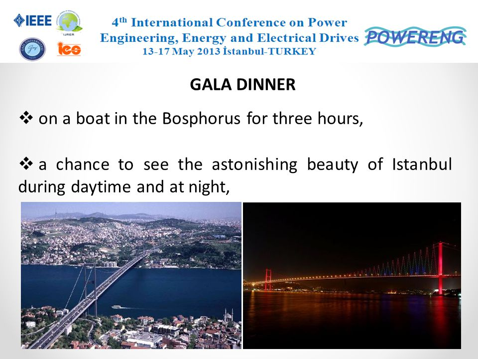GALA DINNER on a boat in the Bosphorus for three hours, a chance to see the astonishing beauty of Istanbul during daytime and at night,