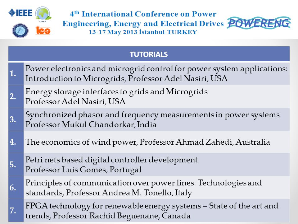 TUTORIALS 1. Power electronics and microgrid control for power system applications: Introduction to Microgrids, Professor Adel Nasiri, USA.