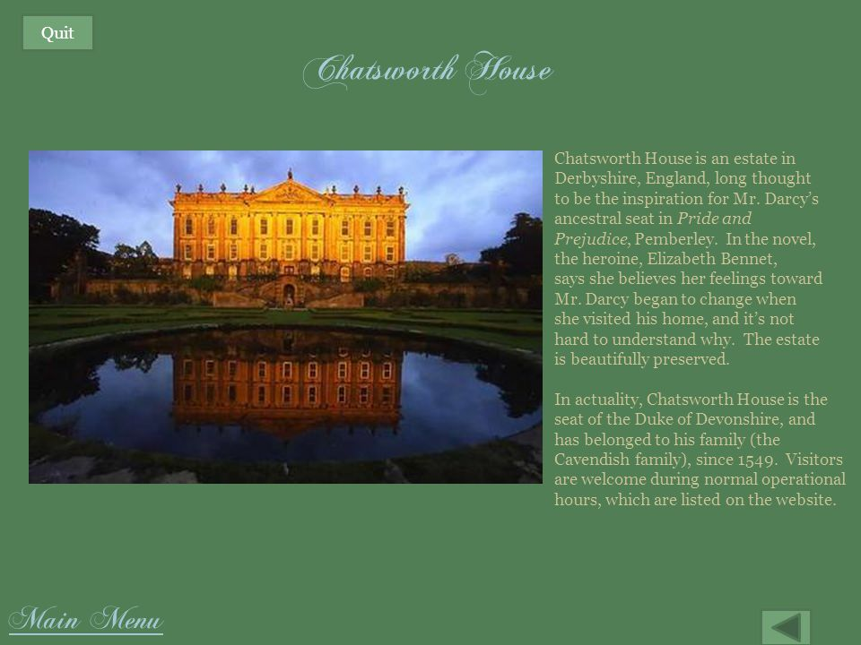 Chatsworth House Main Menu Quit Chatsworth House is an estate in