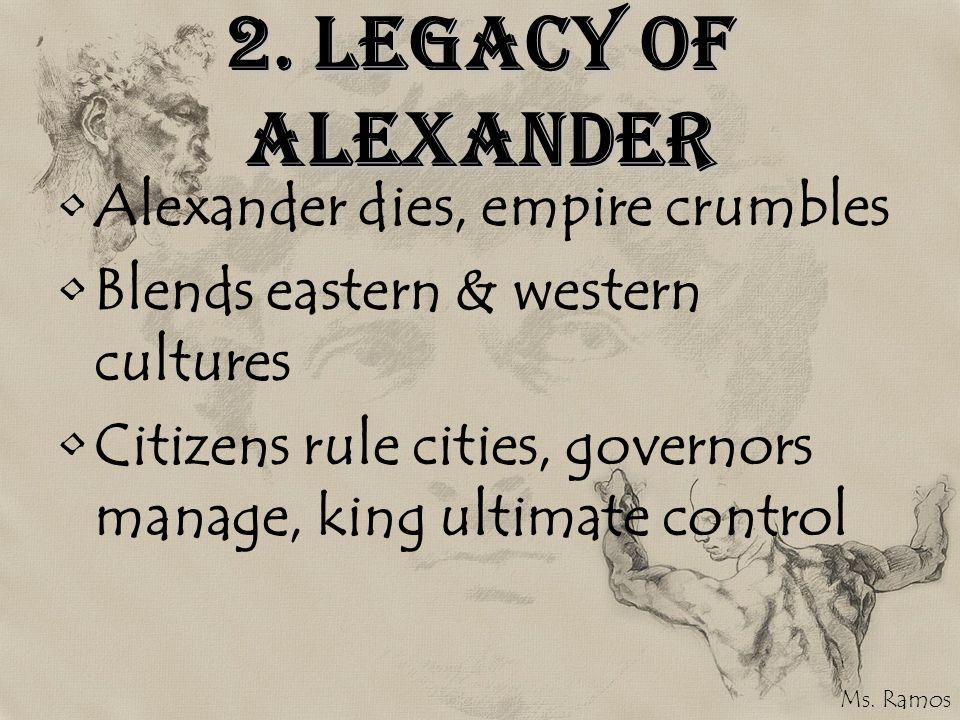 2. Legacy of Alexander Alexander dies, empire crumbles
