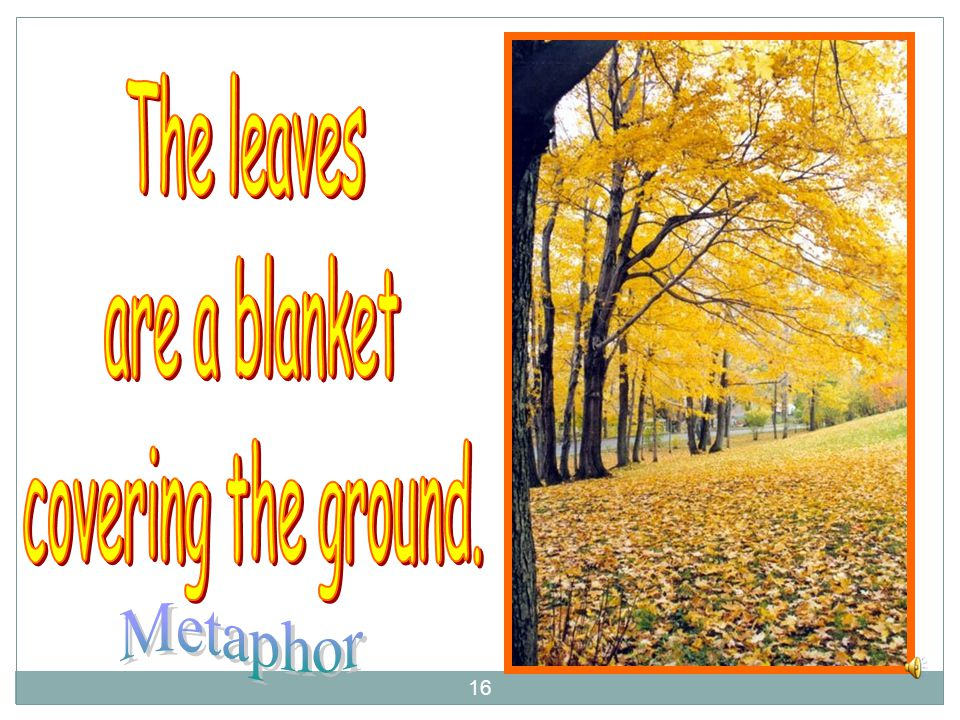 The leaves are a blanket covering the ground. Metaphor