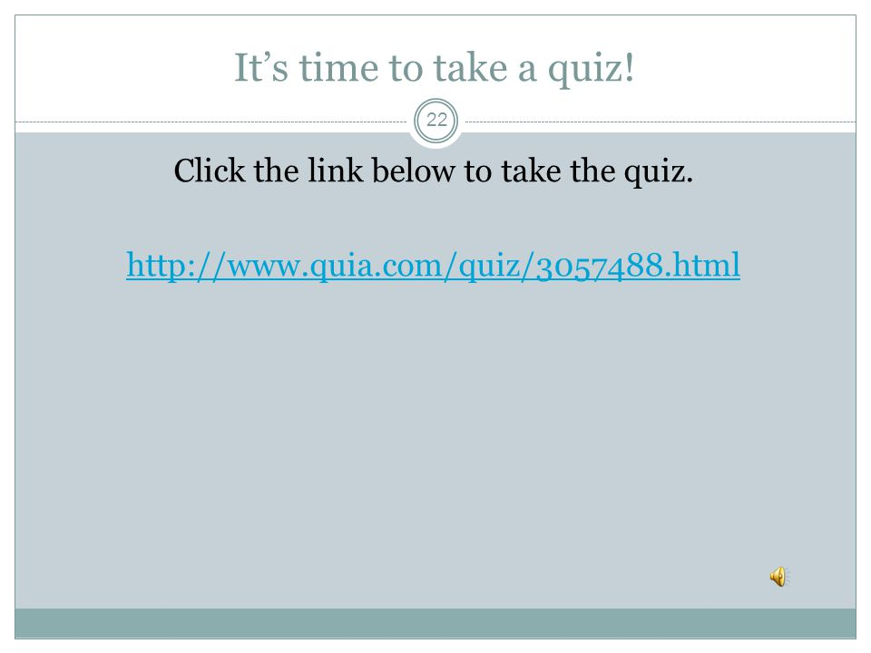 It's time to take a quiz. Click the link below to take the quiz.