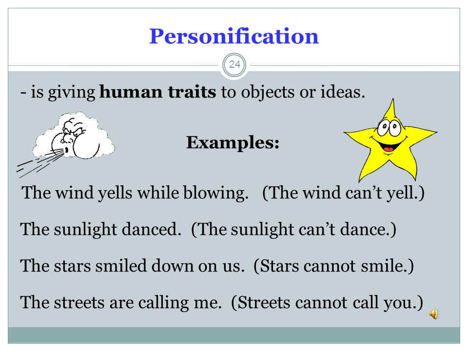 Personification - is giving human traits to objects or ideas.