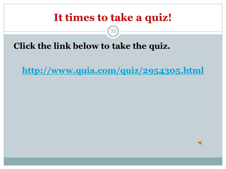 It times to take a quiz! Click the link below to take the quiz.