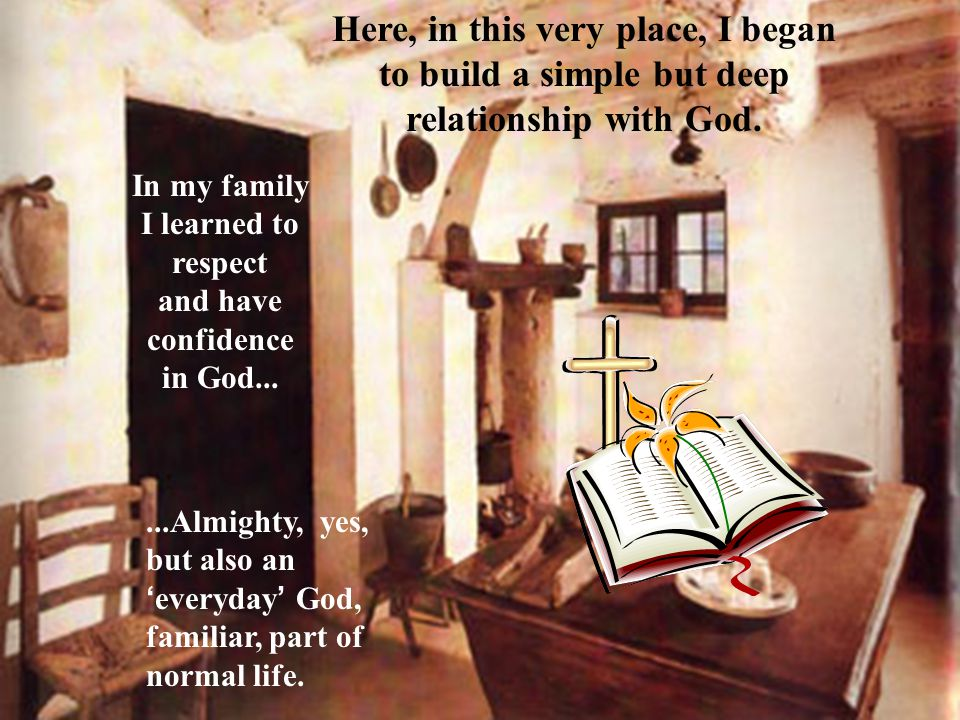 In my family I learned to respect and have confidence in God...