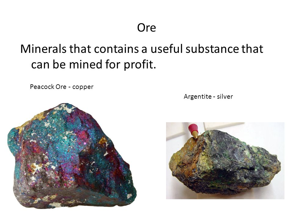 Ore Minerals that contains a useful substance that can be mined for profit.