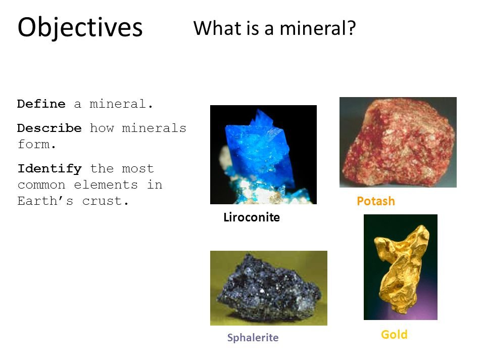 Objectives What is a mineral Define a mineral.