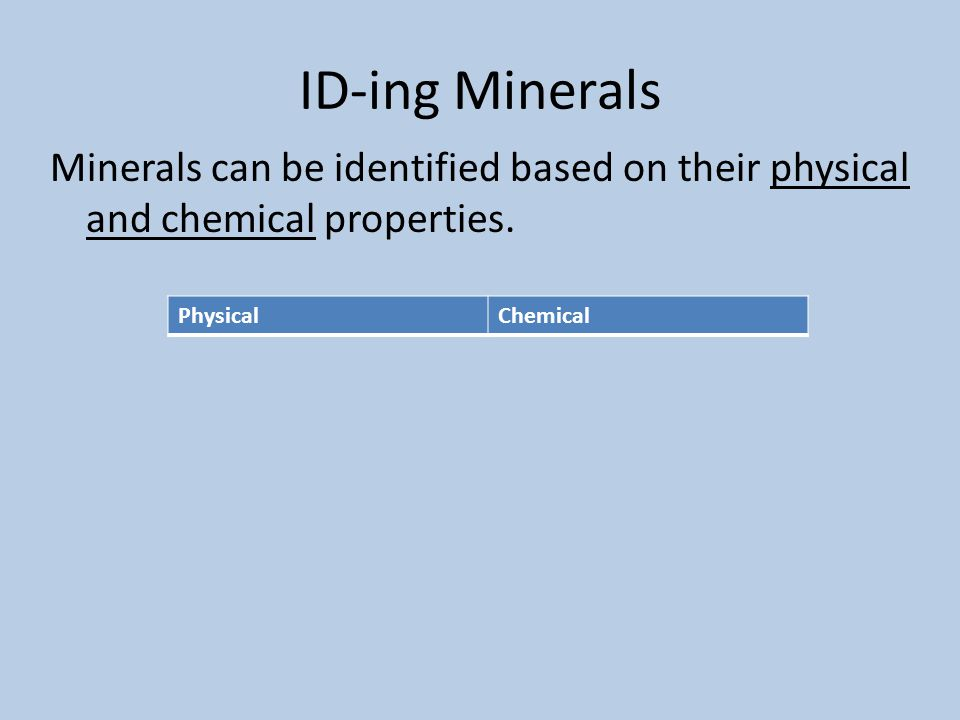 ID-ing Minerals Minerals can be identified based on their physical and chemical properties. Physical.