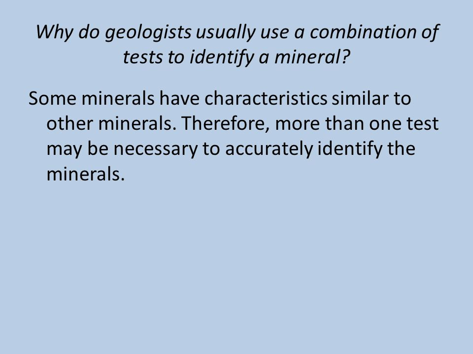 Why do geologists usually use a combination of tests to identify a mineral