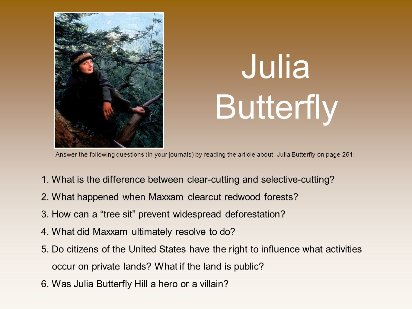 Julia Butterfly Answer the following questions (in your journals) by reading the article about Julia Butterfly on page 261: