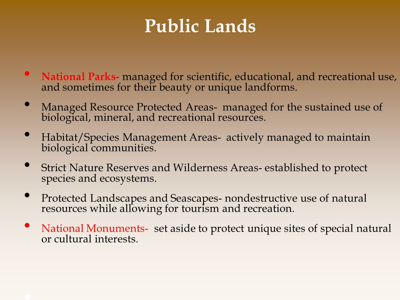 Public Lands National Parks- managed for scientific, educational, and recreational use, and sometimes for their beauty or unique landforms.