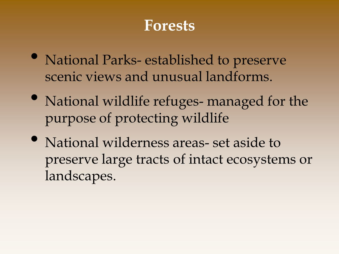 Forests National Parks- established to preserve scenic views and unusual landforms.
