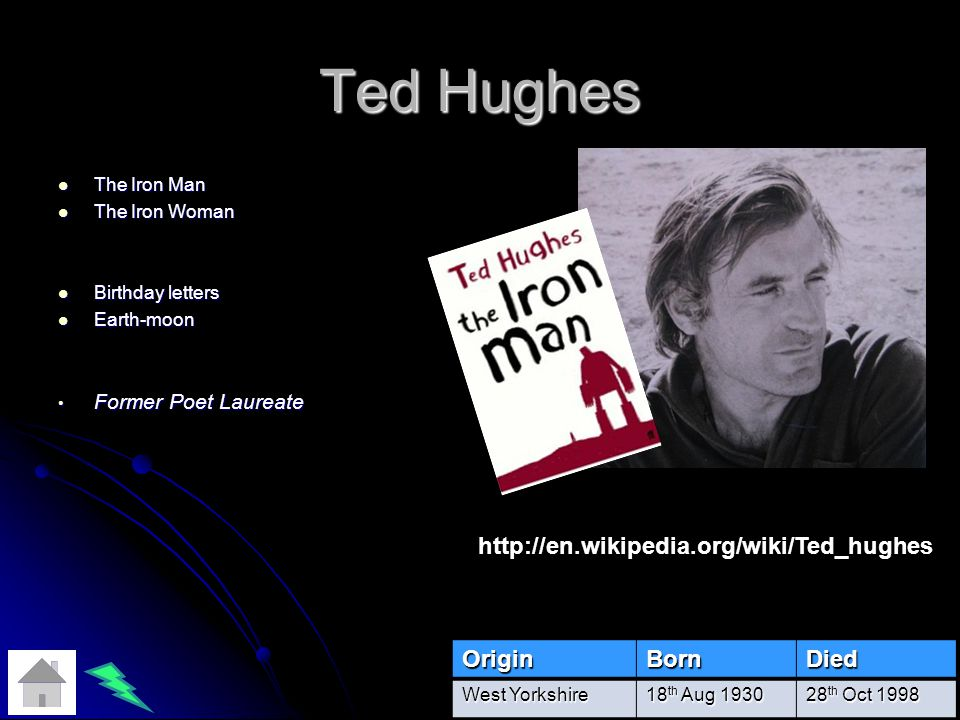 Ted Hughes http://en.wikipedia.org/wiki/Ted_hughes Origin Born Died