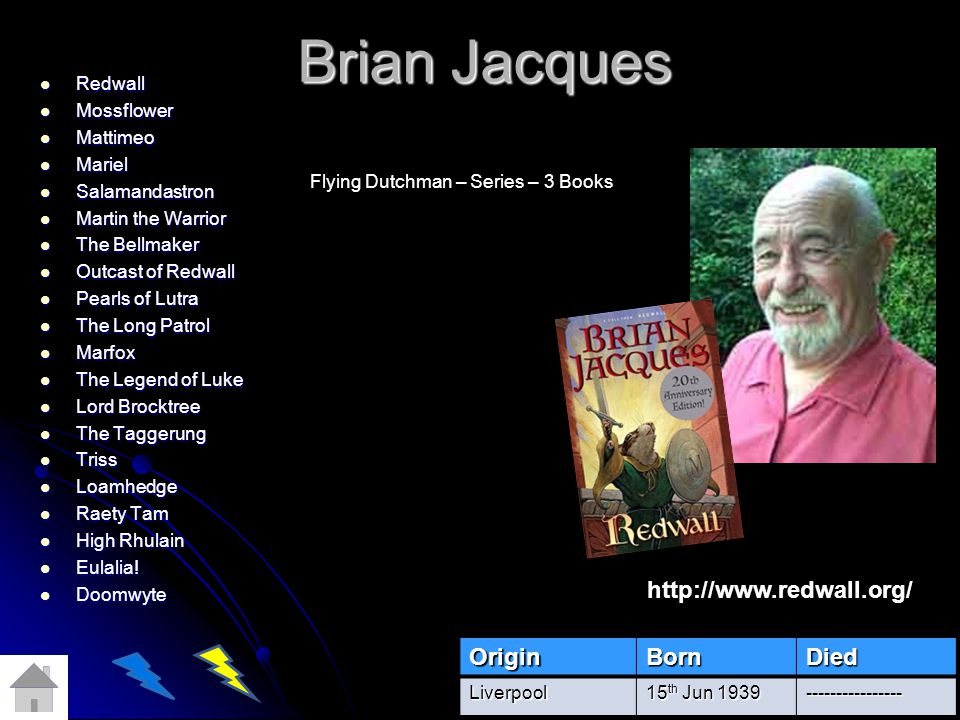 Brian Jacques http://www.redwall.org/ Origin Born Died Redwall