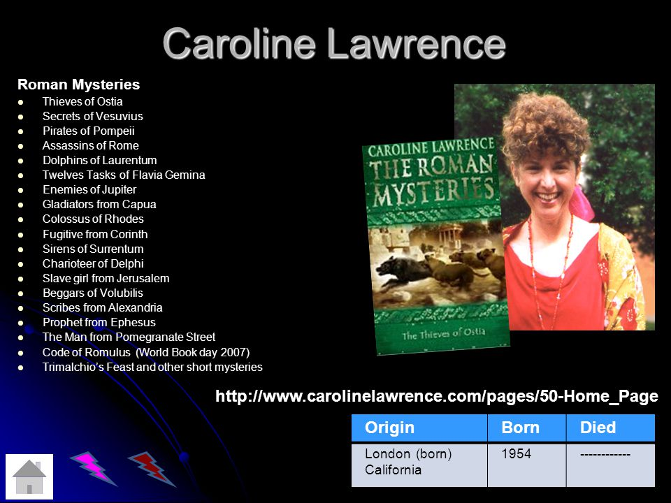 Caroline Lawrence http://www.carolinelawrence.com/pages/50-Home_Page