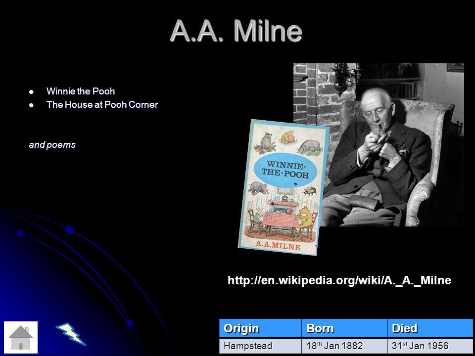 A.A. Milne http://en.wikipedia.org/wiki/A._A._Milne Origin Born Died