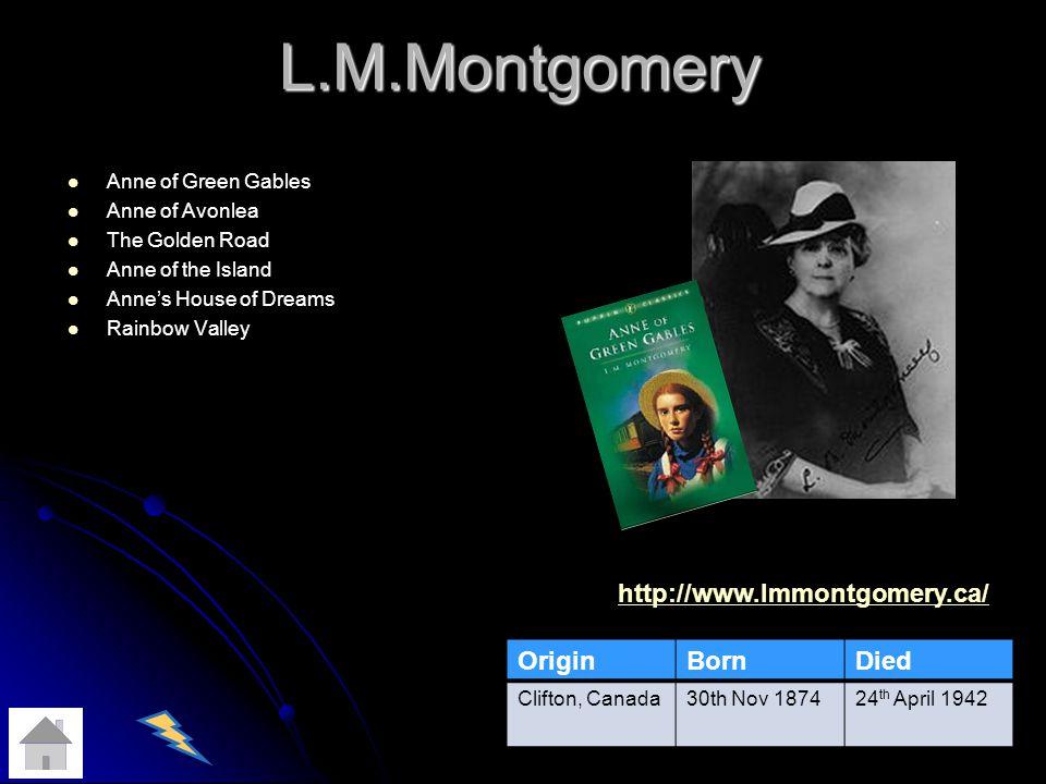 L.M.Montgomery http://www.lmmontgomery.ca/ Origin Born Died