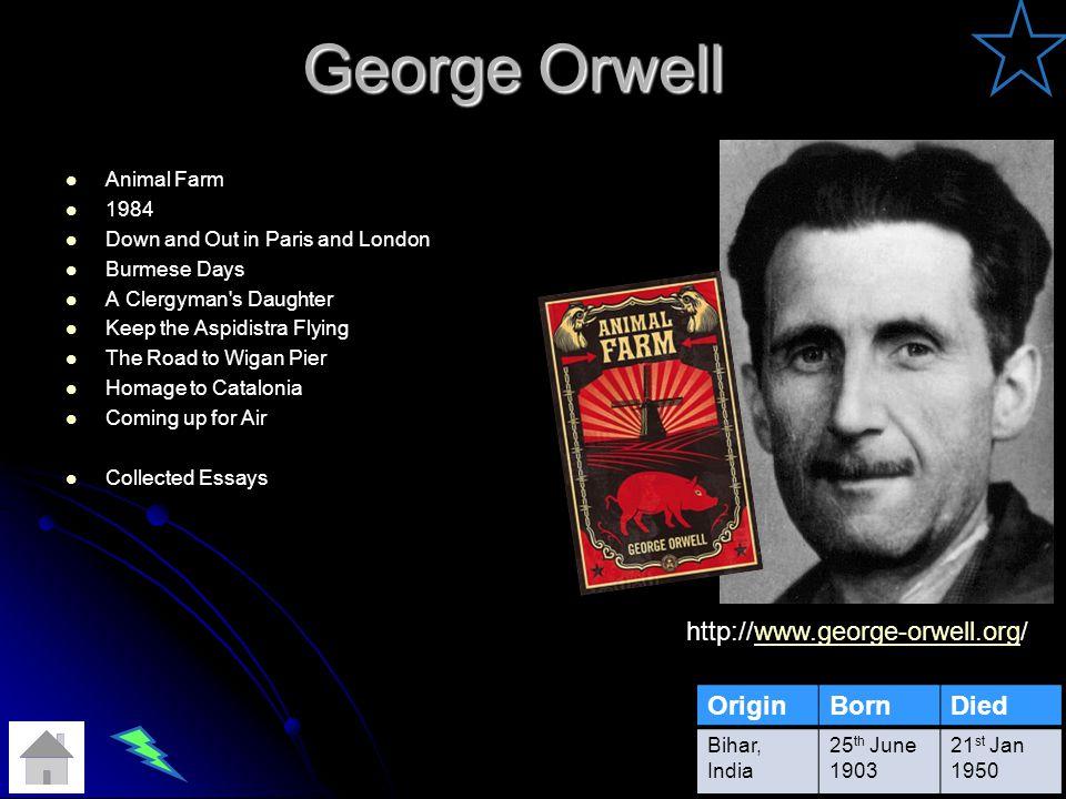George Orwell http://www.george-orwell.org/ Origin Born Died