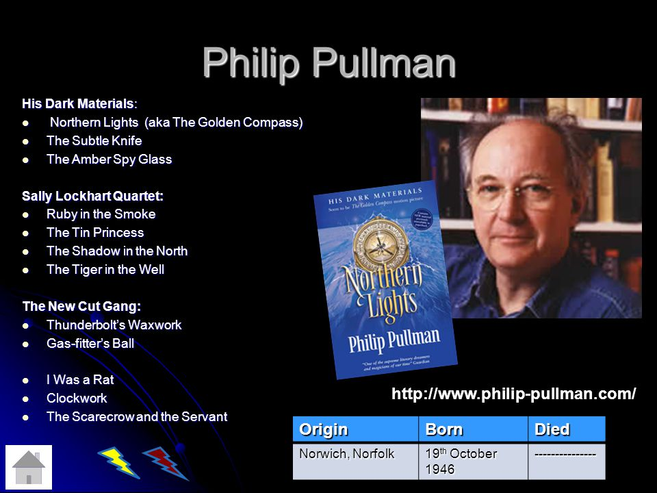 Philip Pullman http://www.philip-pullman.com/ Origin Born Died
