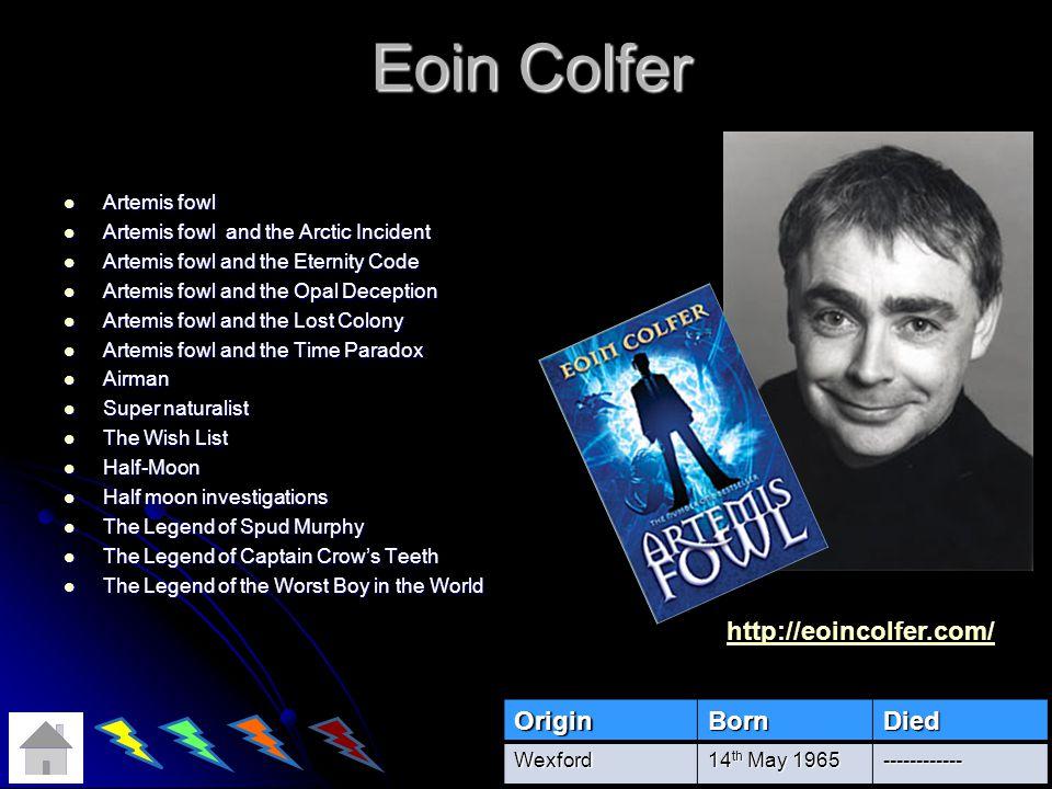 Eoin Colfer http://eoincolfer.com/ Origin Born Died Artemis fowl