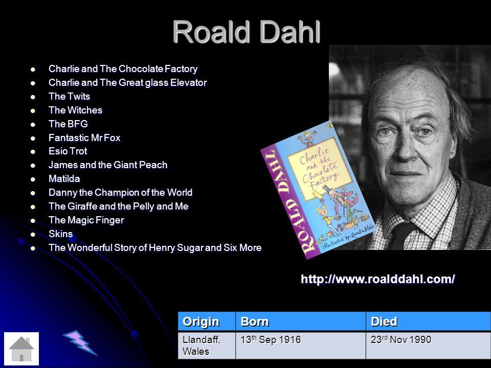 Roald Dahl http://www.roalddahl.com/ Origin Born Died
