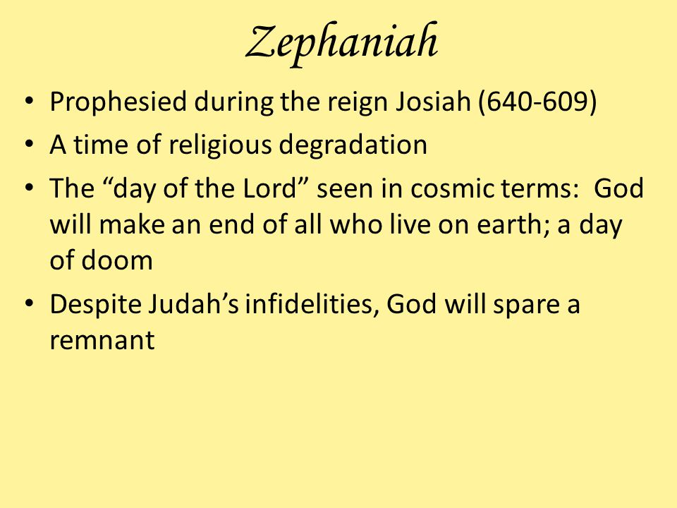 Zephaniah Prophesied during the reign Josiah (640-609)