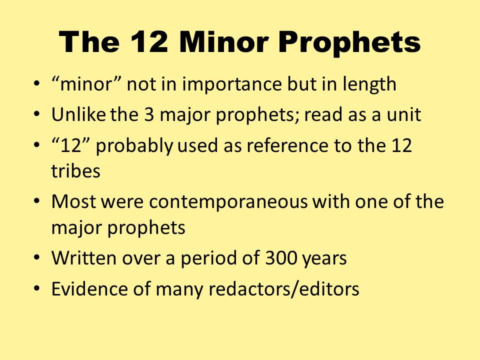 The 12 Minor Prophets minor not in importance but in length
