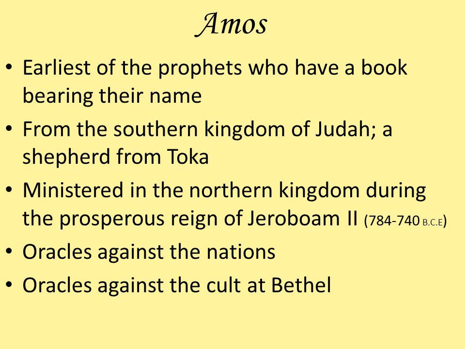 Amos Earliest of the prophets who have a book bearing their name