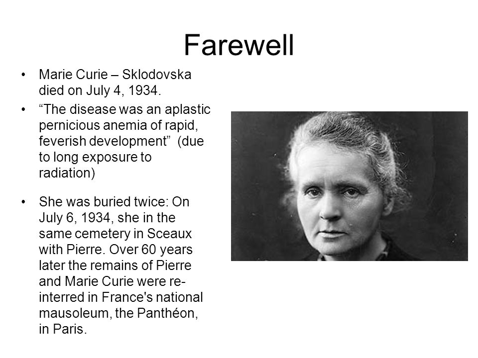 Farewell Marie Curie – Sklodovska died on July 4, 1934.