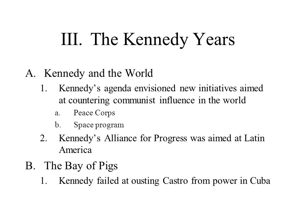 III. The Kennedy Years Kennedy and the World The Bay of Pigs