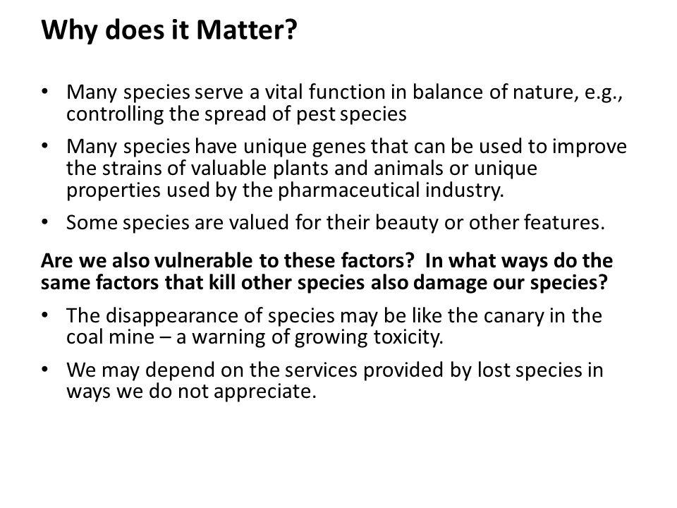 Why does it Matter Many species serve a vital function in balance of nature, e.g., controlling the spread of pest species.