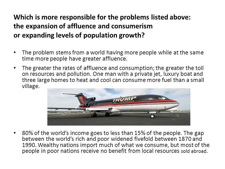 Which is more responsible for the problems listed above: the expansion of affluence and consumerism or expanding levels of population growth