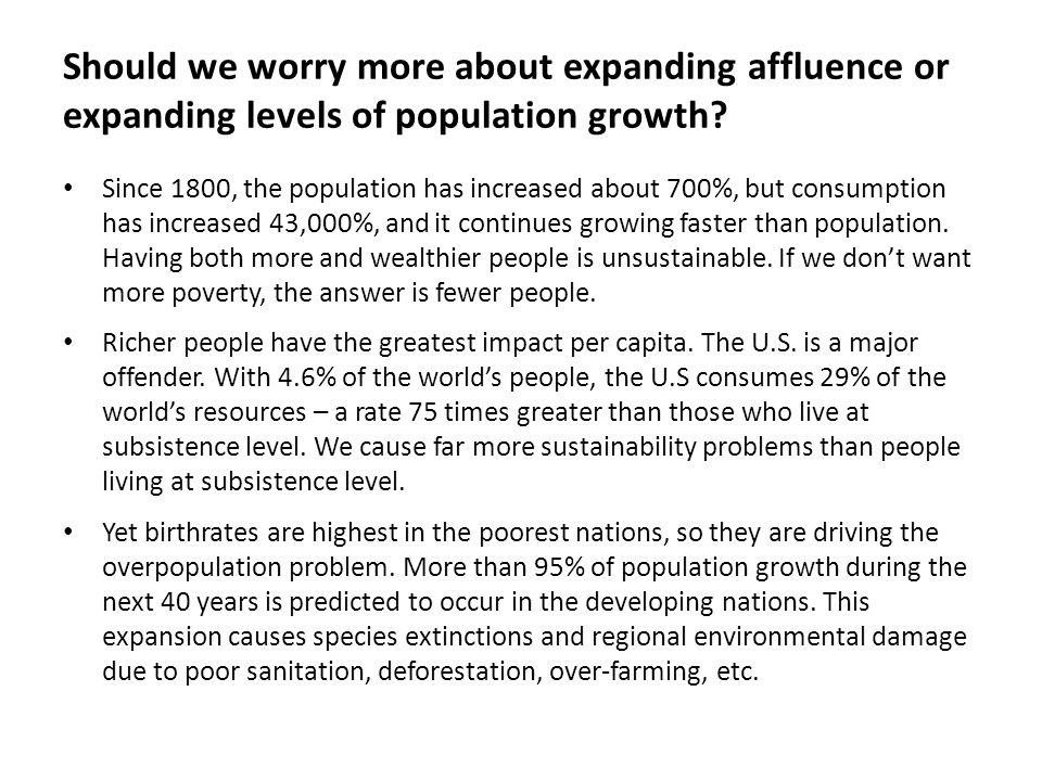 Should we worry more about expanding affluence or expanding levels of population growth