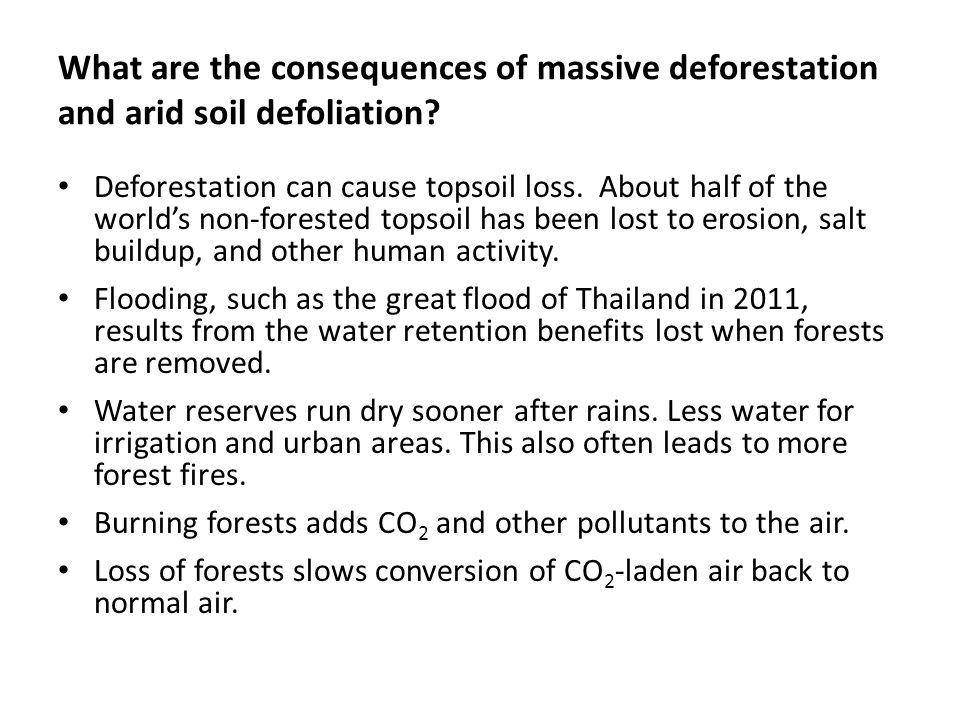 What are the consequences of massive deforestation and arid soil defoliation