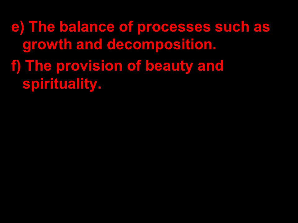 e) The balance of processes such as growth and decomposition.