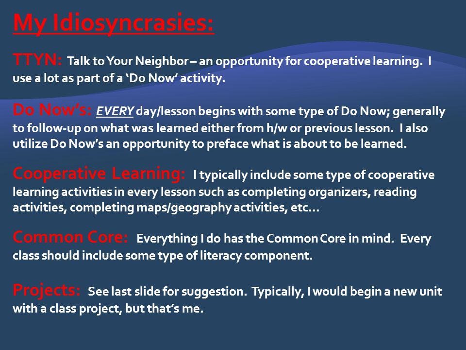 My Idiosyncrasies: TTYN: Talk to Your Neighbor – an opportunity for cooperative learning. I use a lot as part of a 'Do Now' activity.