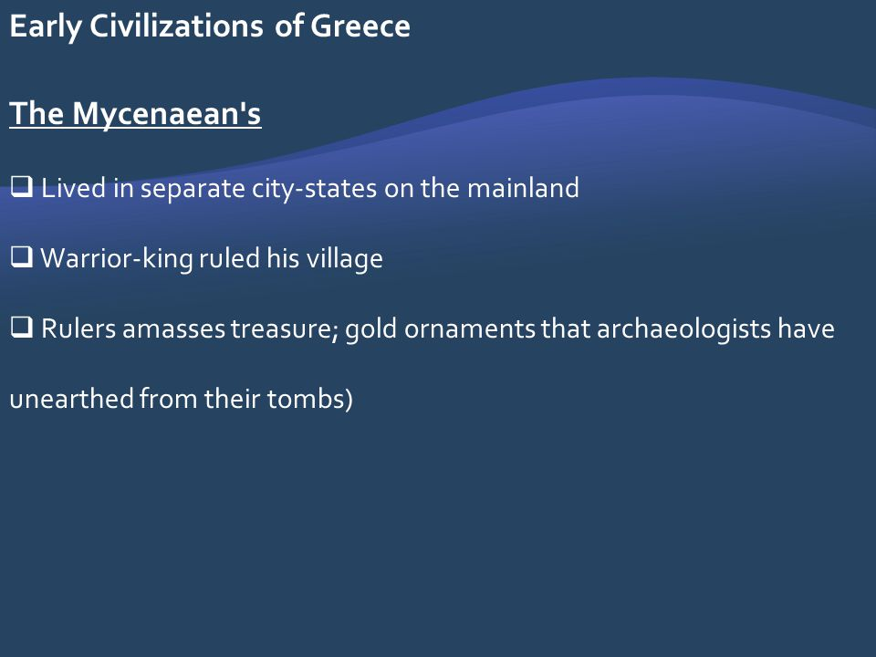 Early Civilizations of Greece The Mycenaean s