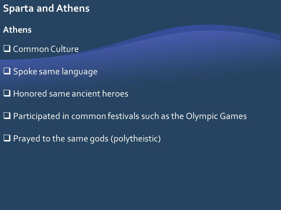 Sparta and Athens Athens Common Culture Spoke same language