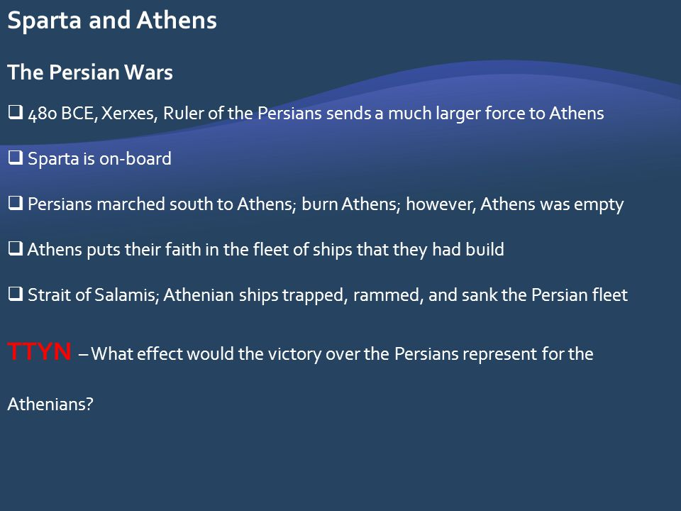 Sparta and Athens The Persian Wars. 480 BCE, Xerxes, Ruler of the Persians sends a much larger force to Athens.